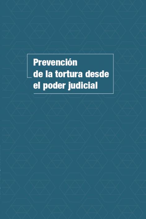 Prevención de la tortura desde el poder judicial